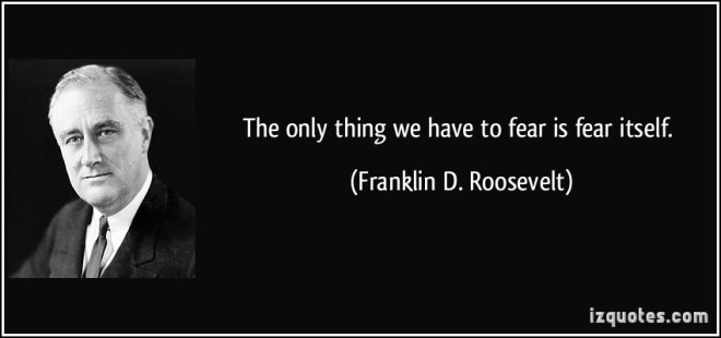 quote-the-only-thing-we-have-to-fear-is-fear-itself-franklin-d-roosevelt-157985