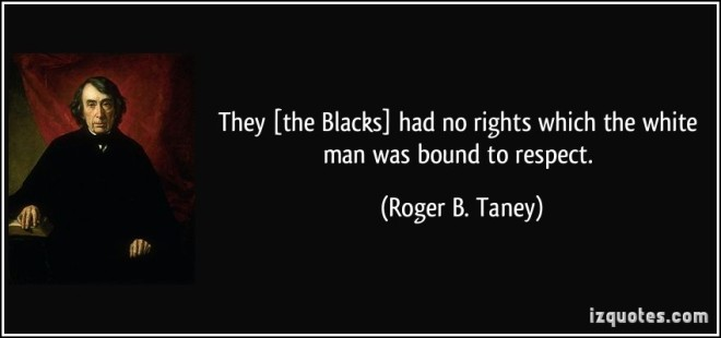 quote-they-the-blacks-had-no-rights-which-the-white-man-was-bound-to-respect-roger-b-taney-383789