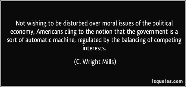 quote-not-wishing-to-be-disturbed-over-moral-issues-of-the-political-economy-americans-cling-to-the-c-wright-mills-127915